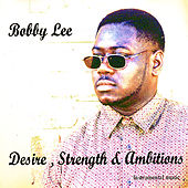 Desire,Strength & Ambitions (Re-Mastered) by Bobby Lee