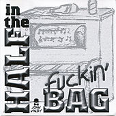 Half in the Fuckin' Bag by John Valby