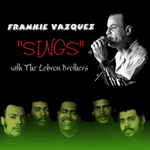 Sings with The Lebron Brothers by Frankie Vazquez