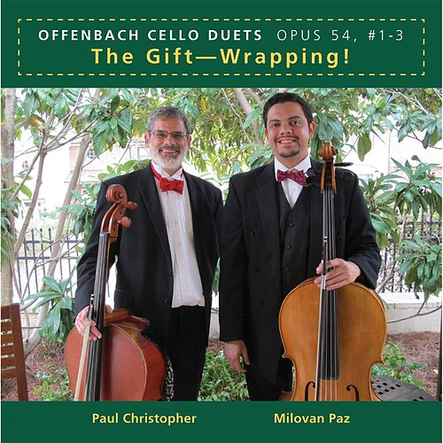 Offenbach Cello Duets, Op. 54, # 1-3: The Gift - Wrapping! by Paul Christopher