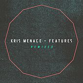 Features Remixed - EP by Kris Menace