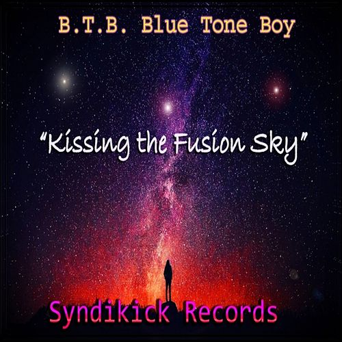 Kissing The Fusion Sky by B.T.B. Blue Tone Boy