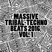 Massive Tribal-Techno Beats 2016, Vol. 1 by Various Artists