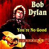 You're No Good von Bob Dylan