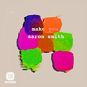 Make You EP by Aaron Smith