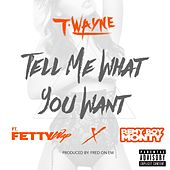 Tell Me What You Want (feat. Fetty Wap & Remy Boy Monty) by T-Wayne