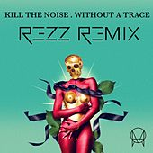 Without A Trace (feat. Stalking Gia) (Rezz Remix) von Kill The Noise