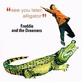 See You Later Alligator by Freddie and the Dreamers