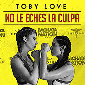 No Le Eches la Culpa by Toby Love