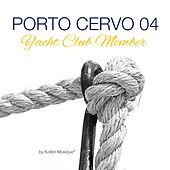 Porto Cervo 04 Yacht Club Member (Compiled By Kolibri Musique) by Various Artists