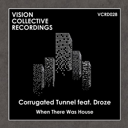 When There Was House (feat. Droze) by Corrugated Tunnel