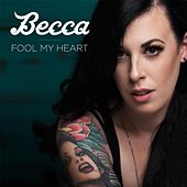 Fool My Heart by Becca