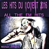 Les Hits Du Moment 2016 (All the Fm Hits) by Michael Williams