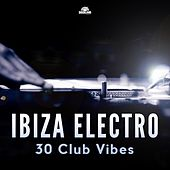 Ibiza Electro - 30 Club Vibes by Various Artists