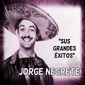 Jorge Negrete - Sus Grandes Éxitos by Jorge Negrete
