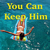 You Can Keep Him von Various Artists