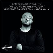Lanre Davies Presents: Welcome to the Factory Afrobeats Bangers, Vol. 4 by Various Artists