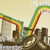 Do You Remember by Blue Room