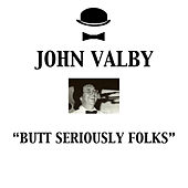 Butt Seriously Folks by John Valby