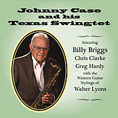 Johnny Case and His Texas Swingtet (feat. Billy Briggs) by Johnny Case