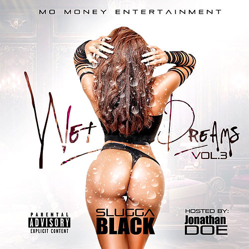 Wet Dreams, Vol. 3 (Hosted By Jonathan Doe) by Slugga Black