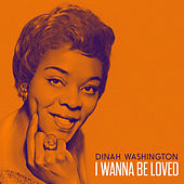 I Wanna Be Loved by Dinah Washington