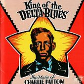 King Of The Delta Blues: The Music Of Charlie Patton by Charley Patton