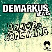 Believe In Something by Demarkus Lewis