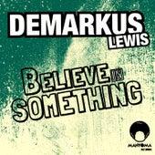 Believe In Something by Demarkus Lewis