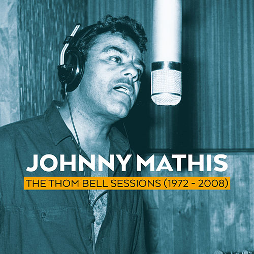 The Thom Bell Sessions (1972 - 2008) von Johnny Mathis