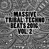 Massive Tribal-Techno Beats 2016, Vol. 2 by Various Artists