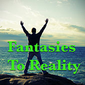 Fantasies To Reality von Various Artists