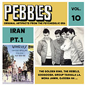 Pebbles Vol. 10, Iran Pt. 1, Originals Artifacts from the Psychedelic Era by Various Artists