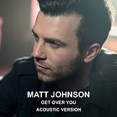 Get Over You (Acoustic Version) by Matt Johnson