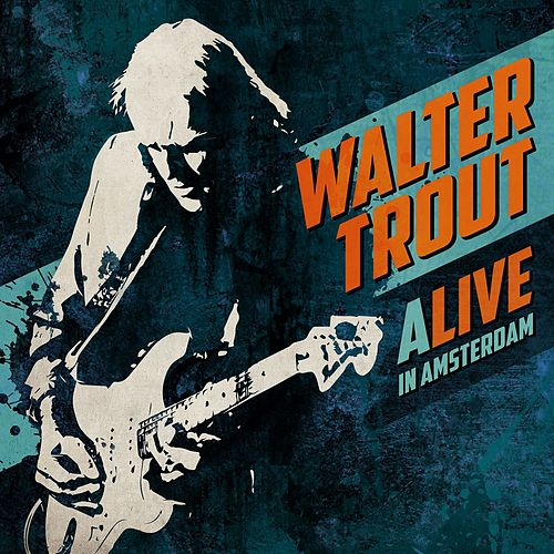 ALIVE in Amsterdam (Live) by Walter Trout