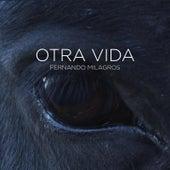 Otra Vida by Fernando Milagros