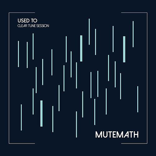 Used to (Clear Tune Session) by Mutemath