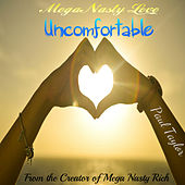 Megas Nasty Love: Uncomfortable by Paul Taylor