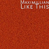 Like This by Maximillian