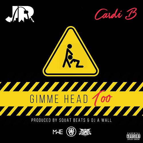 Gimme Head Too (feat. Cardi B) - Single by J.R.