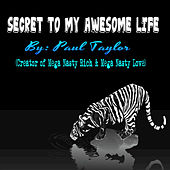 Secret to My Awesome Life by Paul Taylor