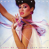 Can't We Fall In Love Again by Phyllis Hyman