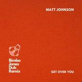 Get Over You (Bimbo Jones Dub Remix) by Matt Johnson