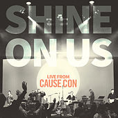 SHINE ON US - Live from Cause Con by Vineyard Worship