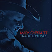 Tradition Lives by Mark Chesnutt