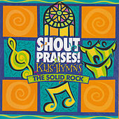 The Solid Rock: Hymns by Shout Praises! Kids