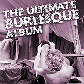 The Ultimate Burlesque Album by Various Artists