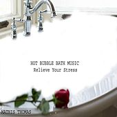 Hot Bubble Bath Music: Relieve Your Stress by Mathis Thomas
