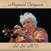 Si! Si! - M.F. (Remastered 2016) by Maynard Ferguson