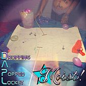Moist! by Dropping A Popped Locket